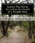 Justice Was Never Served in the Death of a Simple Man: justice were never service in the death of a simple man