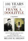 101 Years with Frank A. Doolittle: Lessons of Hard Work and Perseverance in the Life of a Local Centenarian of Bainbridge, NY. a Memoir