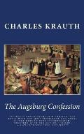 The Augsburg Confession: Literally Translated from the Original Latin with the Most Important Additions of the German Text Incorporated: Togeth