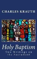 Holy Baptism: Two Writings on the Sacrament