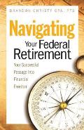 Navigating Your Federal Retirement: Your Successful Passage Into Financial Freedom