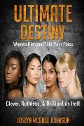 Ultimate Destiny: Women Rise and Take Your Place