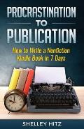 Procrastination to Publication: How to Write a Nonfiction Kindle Book in 7 Days