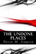 The Undone Places: Discovering the Art of Perpetual Deliverance: 15 Secrets to Dismantling Habitual Issues for Good!!!