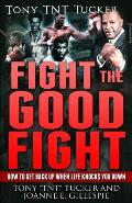 Fight the Good Fight: How to Get Back Up When Life Knocks You Down