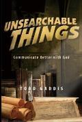 Unsearchable Things: Communicate Better with God