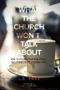 What the Church Won't Talk about (Revised and Updated): Real Questions from Real People about Raw, Gritty, Everyday Faith