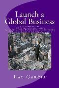 Launch a Global Business: A Guidebook for Sme Internationalization - Small to Medium Enterprises Are Accessing the Global Markets Via New York C