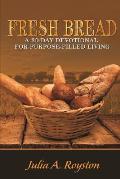 Fresh Bread: 30 Day Devotional for Purpose Filled Living