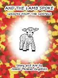 And the Lamb Spoke: Lessons from the Gospels