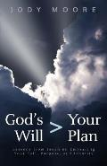 God's Will > Your Plan: Lessons from Jonah on Embracing Your Call, Purpose, and Identity