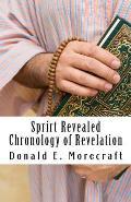 Sprirt Revealed Chronology of Revelation: Understanding the Book of Revelation