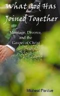 What God Has Joined Together: Marriage, Divorce, and the Gospel of Christ
