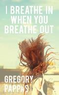 I Breathe in When You Breathe Out