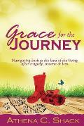 Grace for the Journey: Navigating back to the land of the living after tragedy, trauma or loss.
