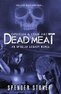 Ophelia and Lyan Are Dead Meat: An Ophelia Legacy Novel