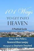 101 Ways to Get Into Heaven: A Practical Guide