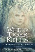 When the Tiger Kills: A Cimarron/Melbourne Thriller