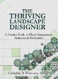The Thriving Landscape Designer: A Practice Guide to Client Management, Marketing and Profitability