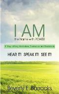 I AM The Name with Power: 31 Days of Daily Meditations, Confessions and Revelations - HEAR IT! SPEAK IT! SEE IT!
