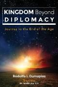 Kingdom Beyond Diplomacy: Journey to the End of the Age
