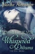 Beyond The Veil of Whispered Dreams: The Veil Book I