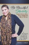 Be Beautiful Mentally: Who Told You You Weren't Beautiful?: A Women's Guide to a Positive Self-Image of Beauty
