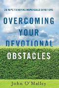 Overcoming Your Devotional Obstacles: 25 Keys to Having Memorable Devotions