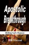 Apostolic Breakthrough: Birthing God's Purposes