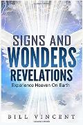 Signs and Wonders Revelations: Experience Heaven On Earth