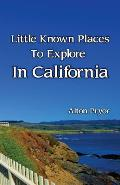 Little Known Places to Explore in California