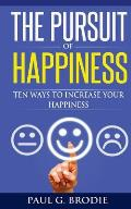 The Pursuit of Happiness: Ten Ways to Increase Your Happiness