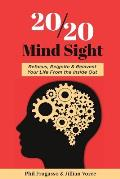 20/20 Mind Sight: Refocus, Reignite & Reinvent Your Life From the Inside Out