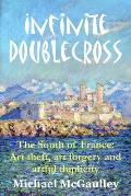 Infinite Doublecross: The South of France: Art theft, art forgery, and artful duplicity