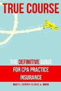 True Course: The Definitive Guide for CPA Practice Insurance