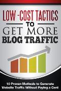 Low Cost Tactics To Get More Blog Traffic: 10 Proven Methods to Generate Website Traffic