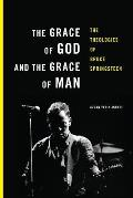 The Grace of God and the Grace of Man: The Theologies of Bruce Springsteen