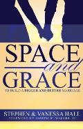 Space and Grace: To Build a Bigger and Better Marriage