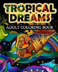 Tropical Dreams: Adult coloring Book