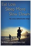 Eat Less Sleep More & Slow Down The Science Behind Healthy Living