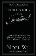 The Black Book of Being Sensational: Unlock the Mystery of Celebrity Self-Image Revolution to Achieve Stunning Success & Happiness