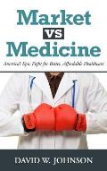 Market vs. Medicine: America's Epic Fight for Better, Affordable Healthcare