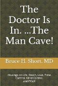 The Doctor Is In...The Man-Cave!: Musings on Life, Death, Love, Time Control, and Mind Control!