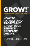 Grow! Inbound Marketing System: How to rapidly and profitably grow your service company online
