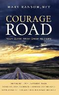 Courage Road: Your Guide from Grief to Hope