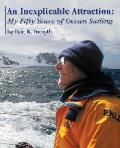 An Inexplicable Attraction: My Fifty Years of Ocean Sailing