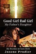 Good Girl Bad Girl My Father's Daughter: My Journey an Open Book