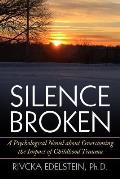 Silence Broken: A Psychological Novel about Overcoming the Impact of Childhood Trauma