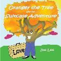 Orangey the Tree and the Suitcase Adventure