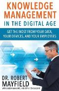 Knowledge Management in the Digital Age: Get the Most From Your Data, Your Devices, and Your Employees
